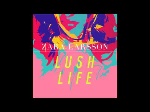 Zara Larsson - Lush Life (Official Audio)