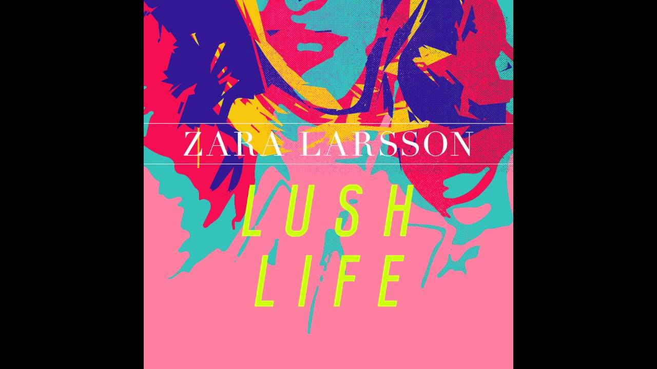 musique zara larsson lush life