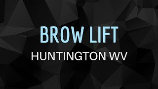 Brow Lift Huntington WV | Best Huntington Brow Lift