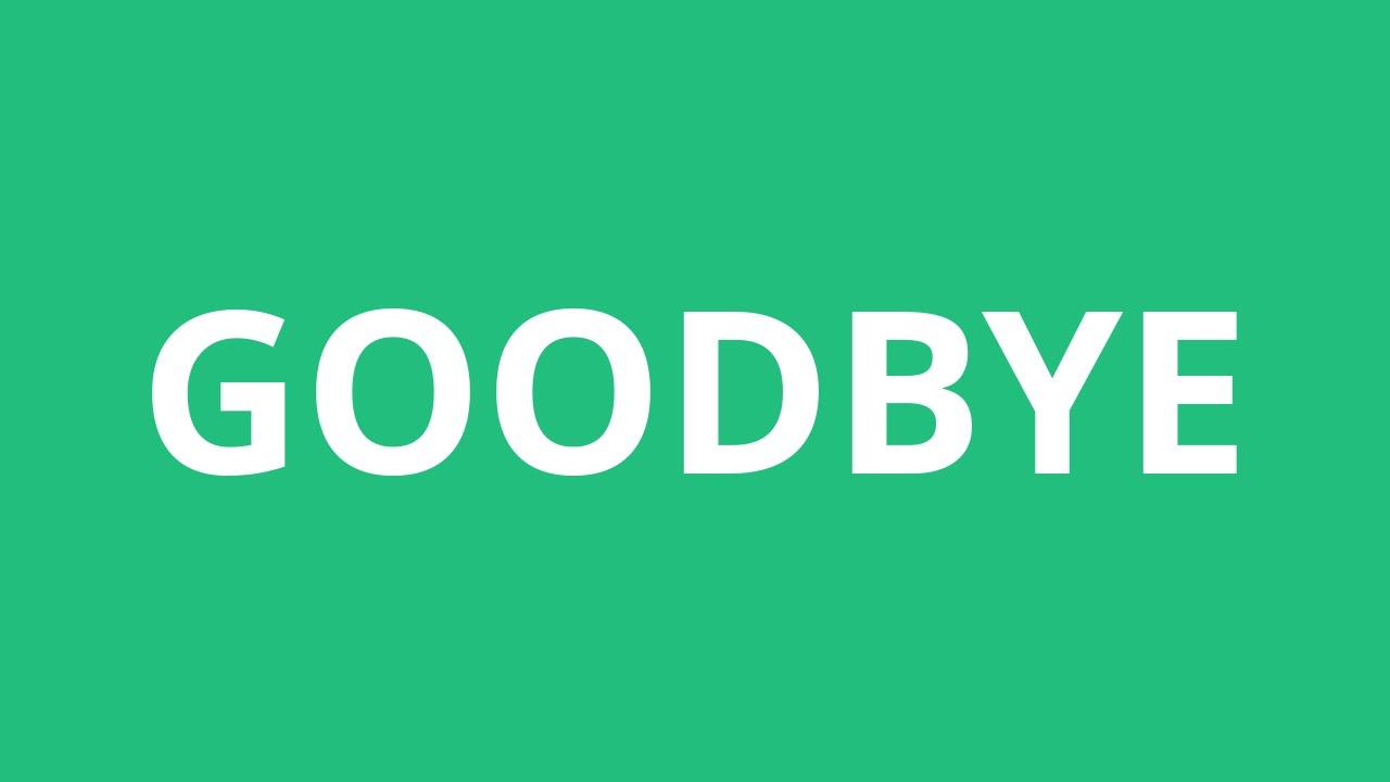 How To Pronounce Goodbye - Pronunciation Academy