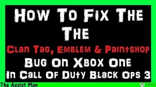 How To Unlock & Fix The Clan Tag, Emblem & Paintshop If It Is Not Working On Xbox One Black Ops 3