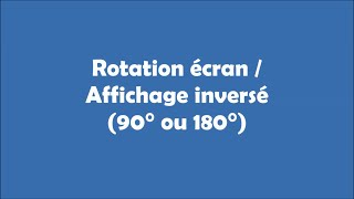 Rotation écran / Affichage inversé (90° ou 180°)