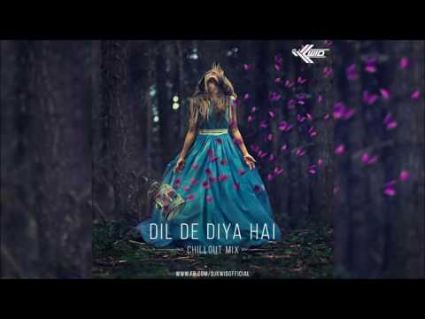 Dil De Diya Hai | Chillout Mix | DJ Kwid
