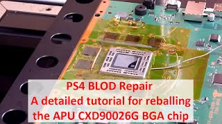 PS4 BLOD Repair - A detailed tutorial for reballing the APU CXD90026G BGA chip