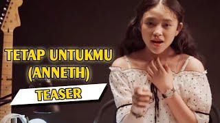 Teaser - TETAP UNTUKMU (ANNETH) - Full version di Youtube Channel RANS ENTERTAINMENT