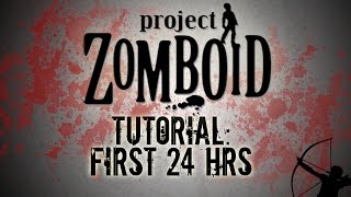Project Zomboid Tutorial | First 24 Hours