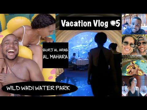 Dubai Vacation Vlog #5: Wild Wadi Water Park Dubai and Burj Al Arab