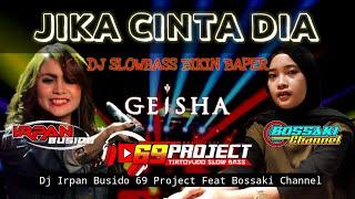 DJ JIKA CINTA DIA   IRPAN BUSIDO_69 PROJECT Ft BOSSAKI CHANNEL