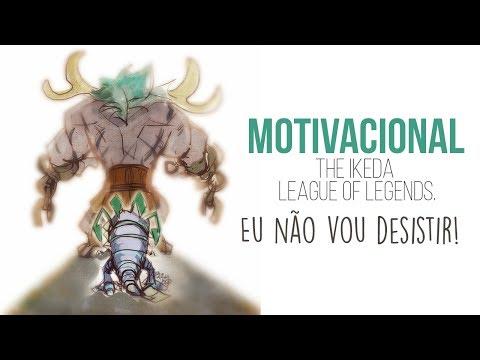 Motivacional The Ikeda League Of Legends Eu Não Vou