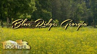 Blue Ridge GA: Fly Fishing - Getting Away Together Webisode