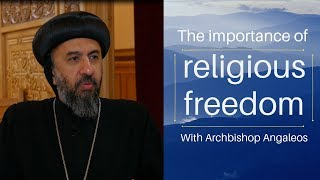 Why is religious freedom an important value? With Archbishop Angaelos