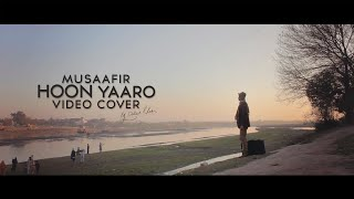 Musafir Hoon Yaaro - Video Cover