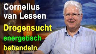 Suchtauflösung Drogen / Drogensucht energetisch behandeln | Cornelius van Lessen