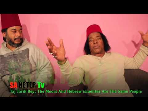 Taj Tarik Bey Are The Moors & Hebrews Israelites The Same People?