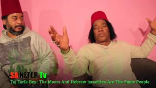 Taj Tarik Bey Are The Moors & Hebrews Israelites The Same People?
