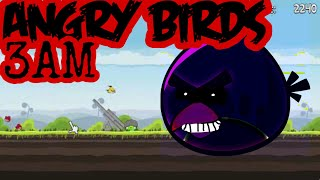 Angry Birds at 3am scary
