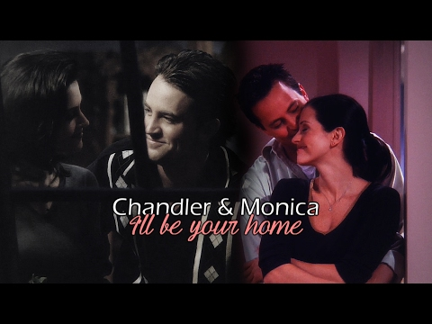 Chandler & Monica | I'll be your home