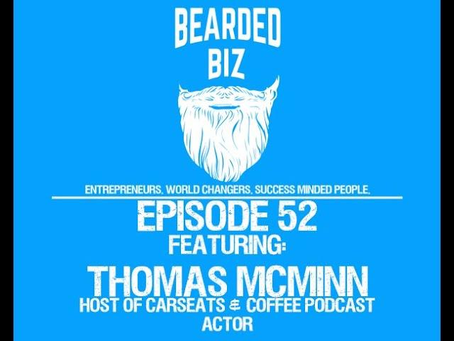 Bearded Biz Show - Ep. 52 - Thomas McMinn - Host of Carseats & Coffee Podcast