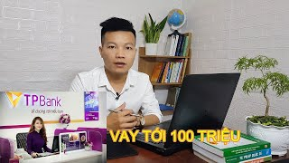 3 BƯỚC VAY TIỀN TẠI NGÂN HÀNG TIÊN PHONG TP BANK |  VAY KHÔNG THẾ CHẤP LÊN TỚI 100 TRIỆU | TP BANK