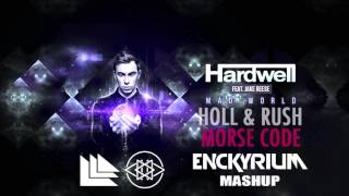 Holl Rush Morse Code Vs Hardwell Feat Jake Reese Mad World Enckyrium Mashup
