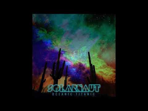 SOLARNAUT - Oceanic Titanic [FULL ALBUM] 2019