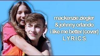 Mackenzie Ziegler & Johnny Orlando - I Like Me Better LYRICS
