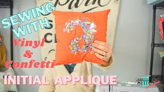 Sewing with Vinyl and Confetti: Initial Applique