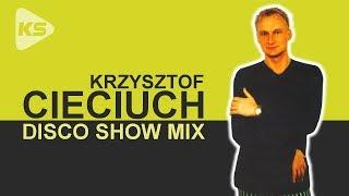 KRZYSZTOF CIECIUCH - DISCO SHOW MIX