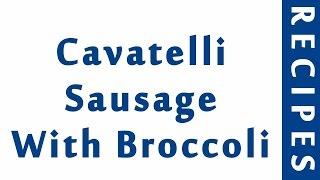 Cavatelli Sausage With Broccoli | ITALIAN FOOD RECIPES | RECIPES LIBRARY | MY RECIPES