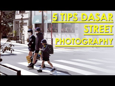5 TIPS STREET PHOTOGRAPHY | Bahasa Indonesia