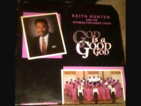 Keith Hunter & The Witness For Christ Choir - God Is A Good God