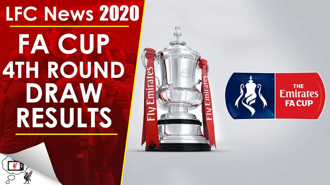 FA CUP 4TH ROUND DRAW RESULTS | LFC NEWS 2020 - YouTube