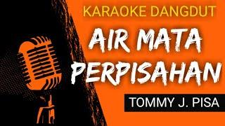 AIR MATA PERPISAHAN - TOMMY J. PISA,  Karaoke Dangdut Kenangan