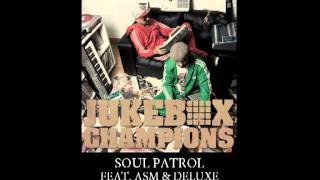 JUKEBOX CHAMPIONS - Soul Patrol feat. DELUXE & ASM (A State of Mind)