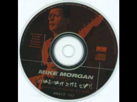 Mike Morgan & The Crawl - I Don't Want You Hangin Around Here