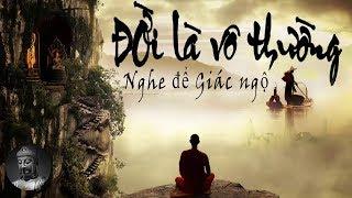 Đời Là Vô Thường sao còn Phiền Não ? Nghe Để Giác Ngộ Bớt Khổ Trong Cuộc Sống - Không Gian Phật Giáo