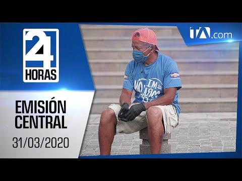 Noticias Ecuador: Noticiero 24 Horas 31/03/2020 (Emisión Central)