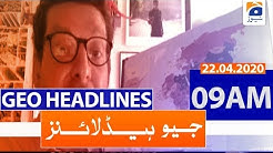 Geo Headlines 09 AM | 22nd April 2020