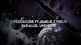 Смотреть клип Tweekacore Ft. Emelie Cyréus - Parallel Universe