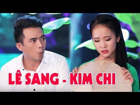 LÊ SANG & KIM CHI - Đừng Gọi Anh Bằng Chú | Lk Nhạc Trữ Tình Bolero MỚI NHẤT 2019