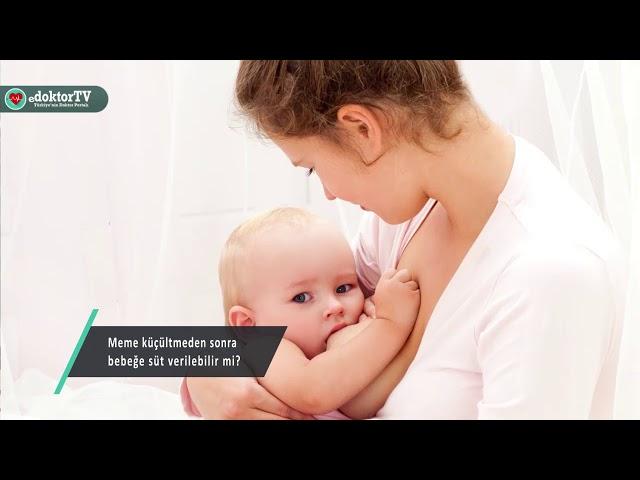 Meme küçültmeden sonra bebeğe süt verilebilir mi? - Doç. Dr. Erdem GÜVEN