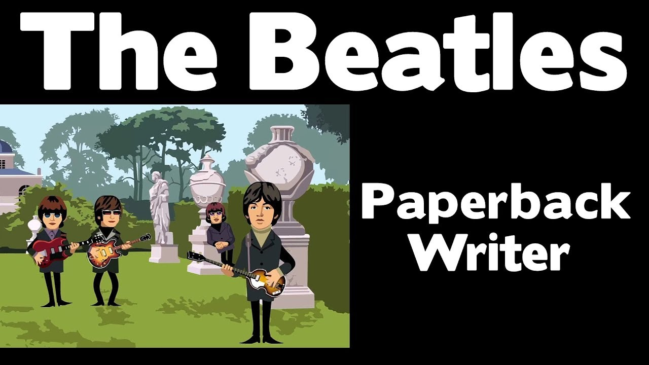 paperback writer beatles Paperback writer, paperback writer dear sir or madam will you read my book, it took me years to write will you take a look, based on a novel by a man named lear, and i need a job, so i want to be a paperback writer.