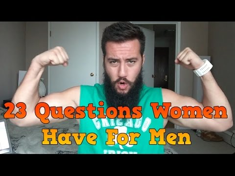 23 Questions Women have for Men ANSWERED