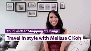 Travel Ready with iShopChangi | Fashion entrepreneur Melissa C Koh shows us how she travels in style