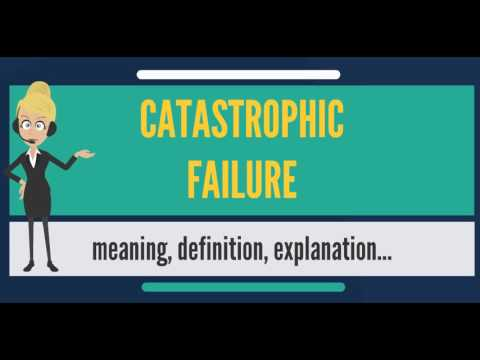 What is catastrophic failure what does catastrophic for Farcical failure meaning