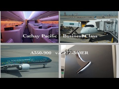 Cathay Pacific [A350-900 vs 777-300ER] in Business Class