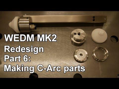 Wire-EDM Machine, complete MK2 redesign: Part 6, making C-Arc parts