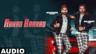 Akkad Bakkad (Full Audio) | Barinder Dhapai | Dilpreet Virk | Desi Crew | Latest Songs 2019