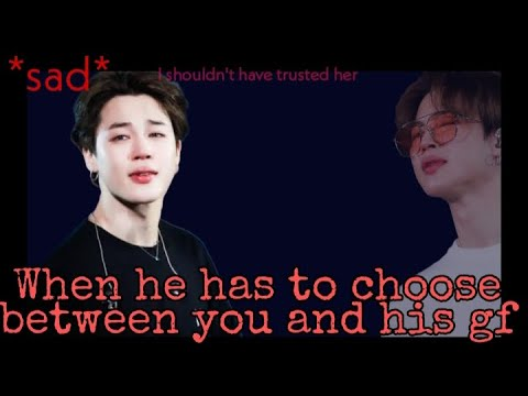 (sadff)^when he has to choose between you and his gf (you as his wife)^|| 2k+ Subs..special JiminFF