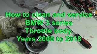 How to clean and service BMW 3 series Throttle body. Years 2000 to 2018